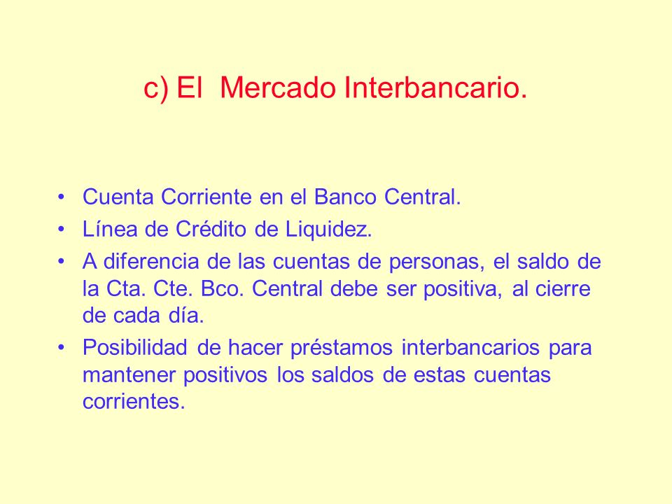 c) El Mercado Interbancario.
