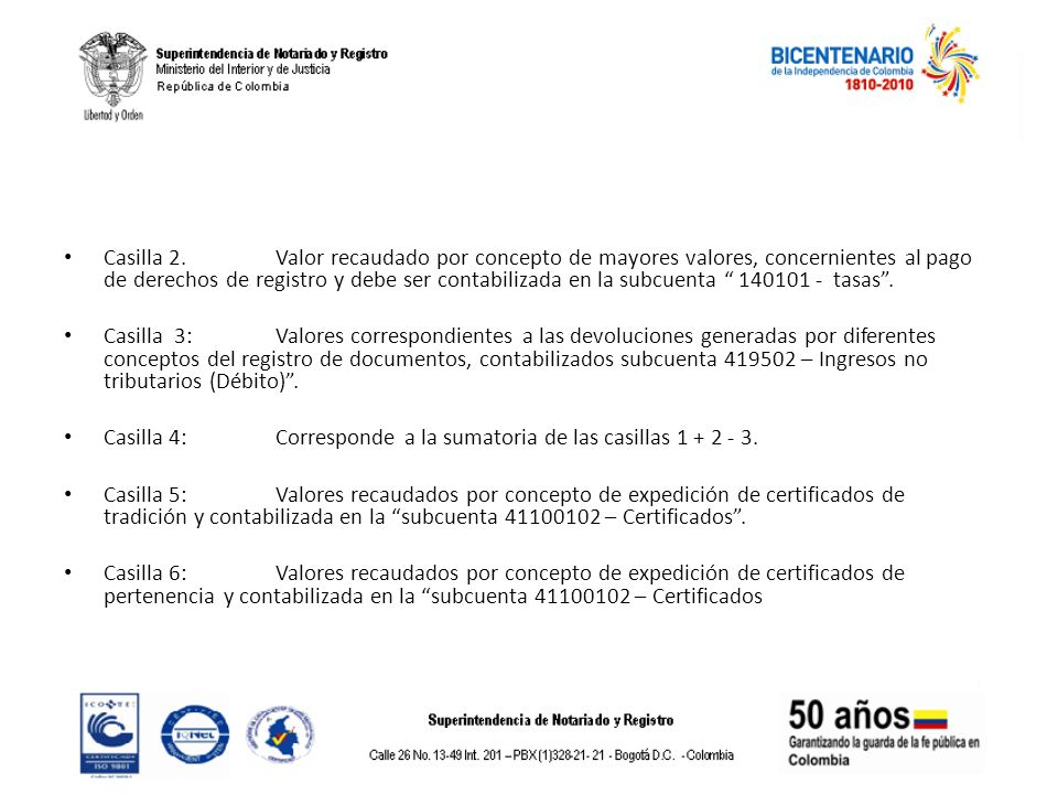 Casilla 2. Valor recaudado por concepto de mayores valores, concernientes al pago de derechos de registro y debe ser contabilizada en la subcuenta 140101 - tasas .