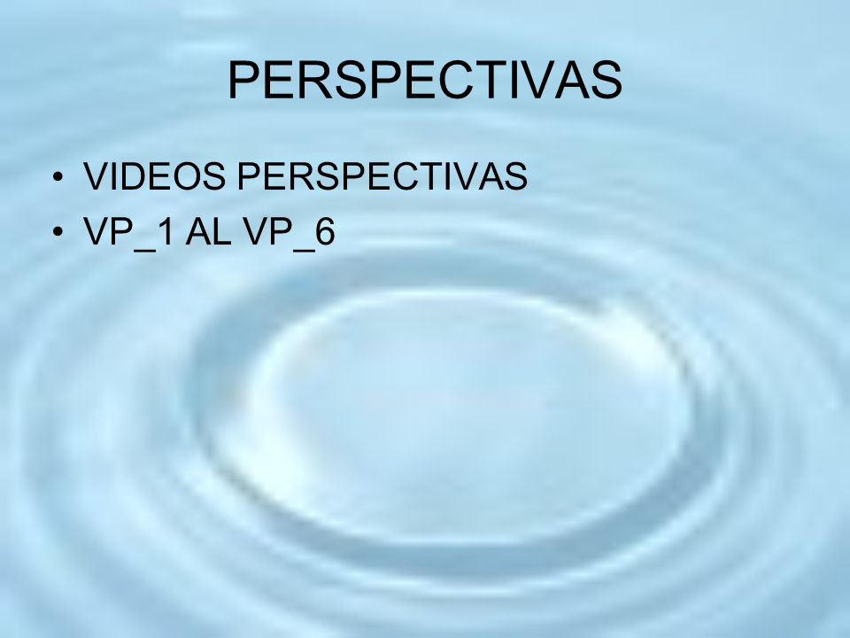 PERSPECTIVAS VIDEOS PERSPECTIVAS VP_1 AL VP_6