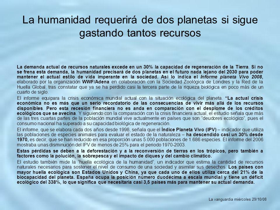 La humanidad requerirá de dos planetas si sigue gastando tantos recursos