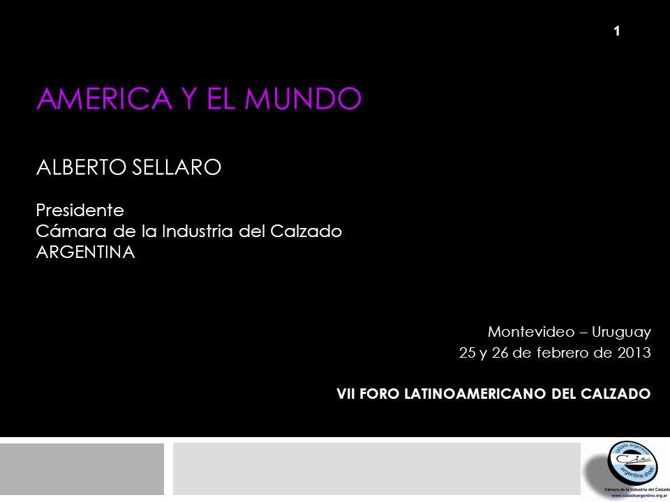 AMERICA Y EL MUNDO Alberto Sellaro Presidente Cámara de la Industria del Calzado Argentina