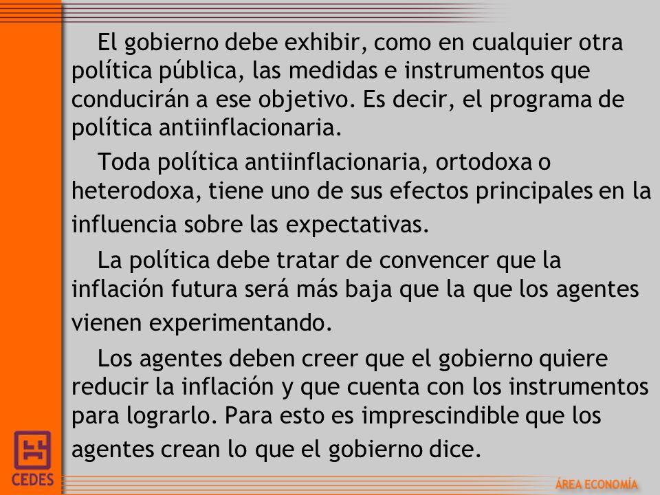 El gobierno debe exhibir, como en cualquier otra política pública, las medidas e instrumentos que conducirán a ese objetivo. Es decir, el programa de política antiinflacionaria.