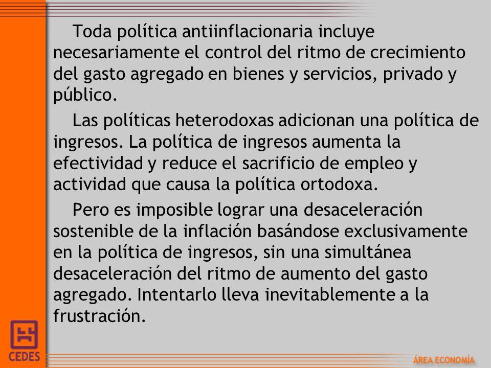 Toda política antiinflacionaria incluye necesariamente el control del ritmo de crecimiento del gasto agregado en bienes y servicios, privado y público.