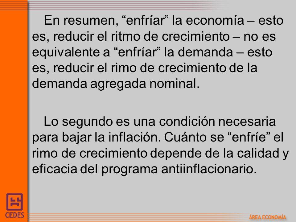 En resumen, enfríar la economía – esto es, reducir el ritmo de crecimiento – no es equivalente a enfríar la demanda – esto es, reducir el rimo de crecimiento de la demanda agregada nominal.