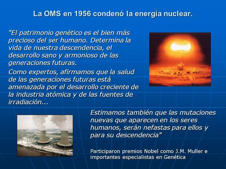 La OMS en 1956 condenó la energía nuclear.