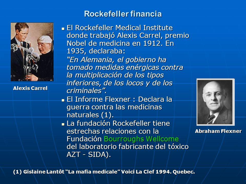 Rockefeller financia El Rockefeller Medical Institute donde trabajó Alexis Carrel, premio Nobel de medicina en 1912. En 1935, declaraba: