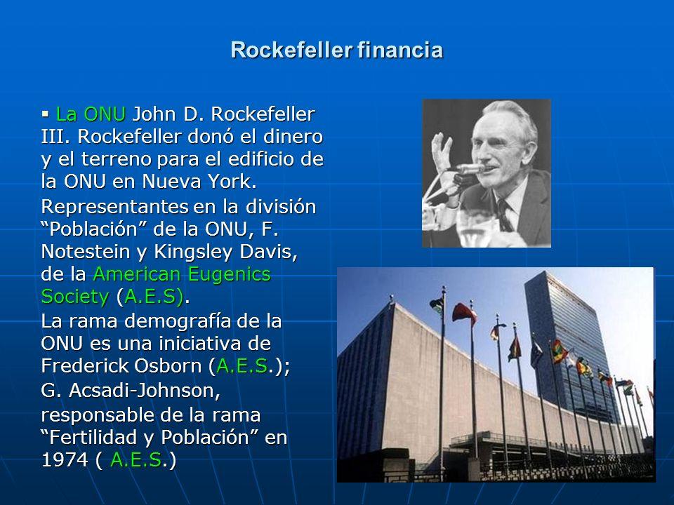 Rockefeller financia La ONU John D. Rockefeller III. Rockefeller donó el dinero y el terreno para el edificio de la ONU en Nueva York.