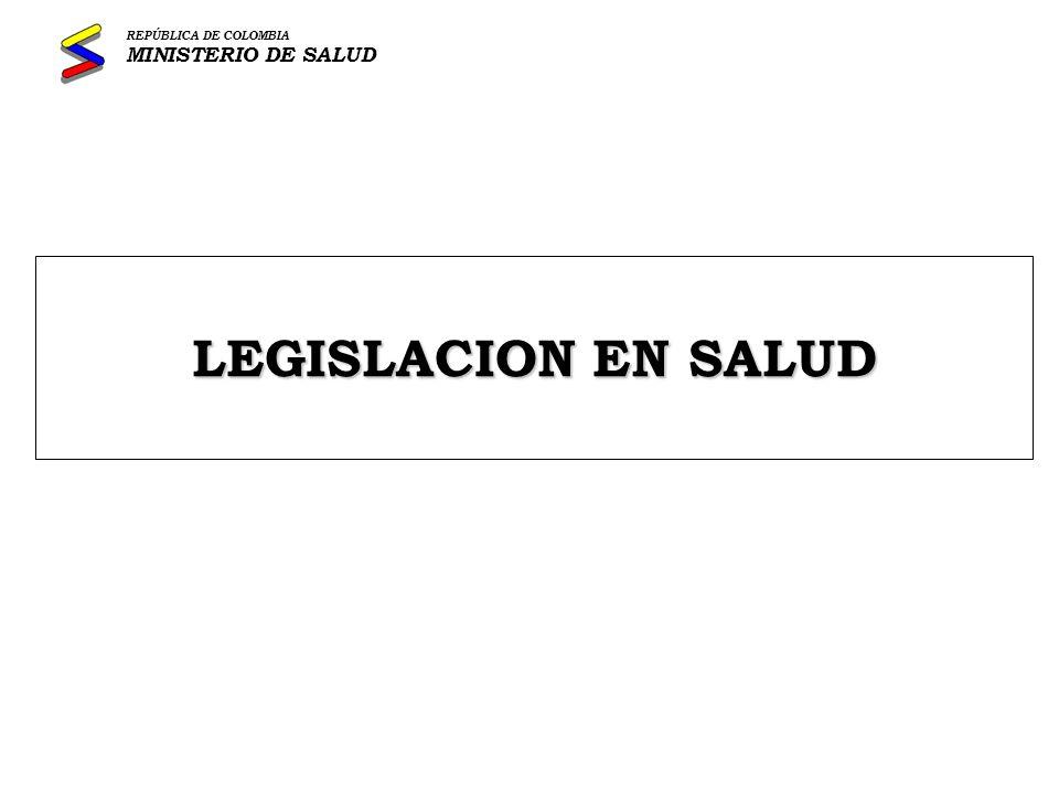 REPÚBLICA DE COLOMBIA MINISTERIO DE SALUD LEGISLACION EN SALUD