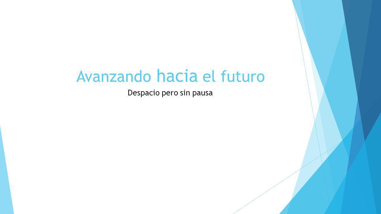 Avanzando hacia el futuro