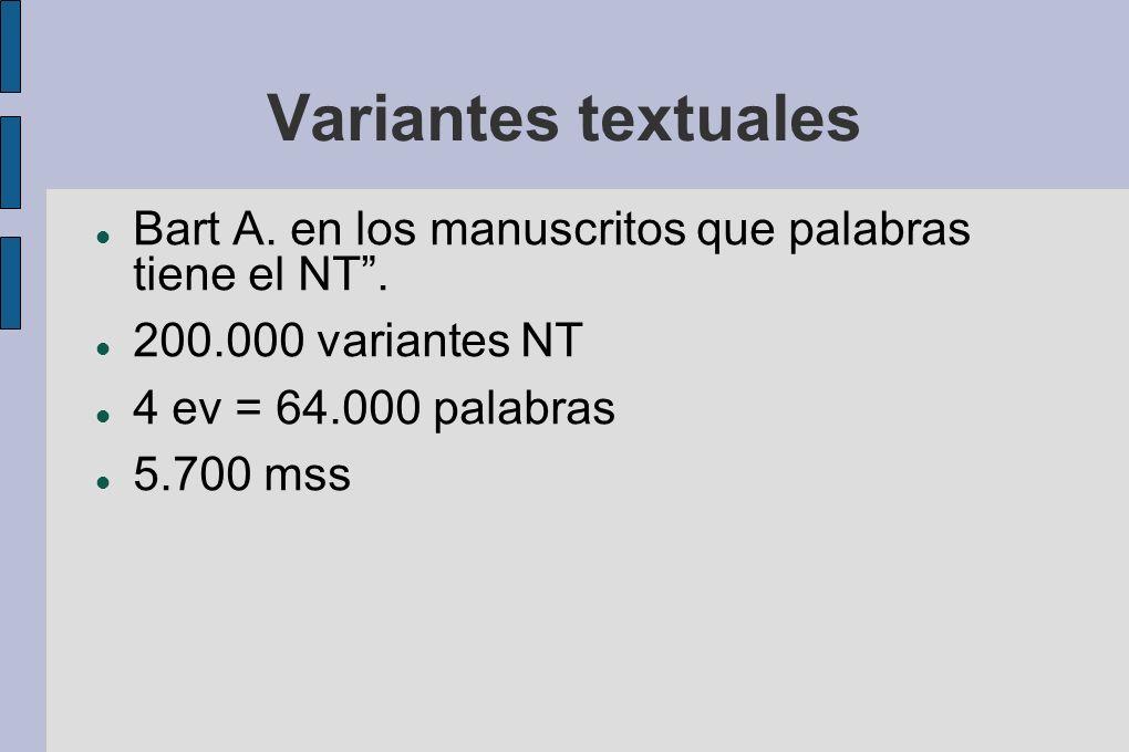Variantes textuales Bart A. en los manuscritos que palabras tiene el NT . 200.000 variantes NT. 4 ev = 64.000 palabras.