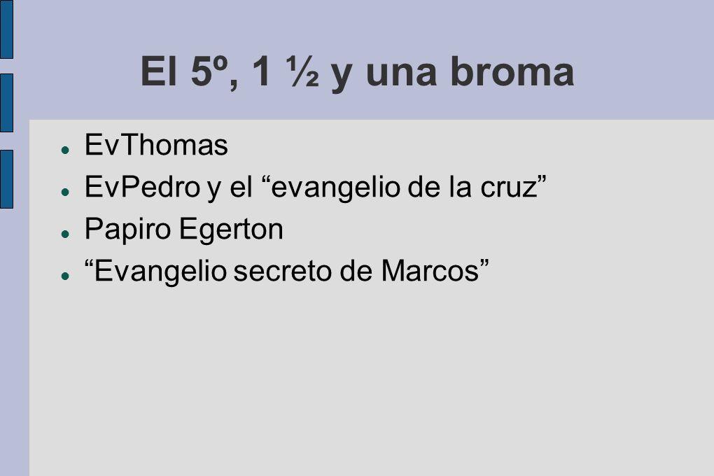 El 5º, 1 ½ y una broma EvThomas EvPedro y el evangelio de la cruz