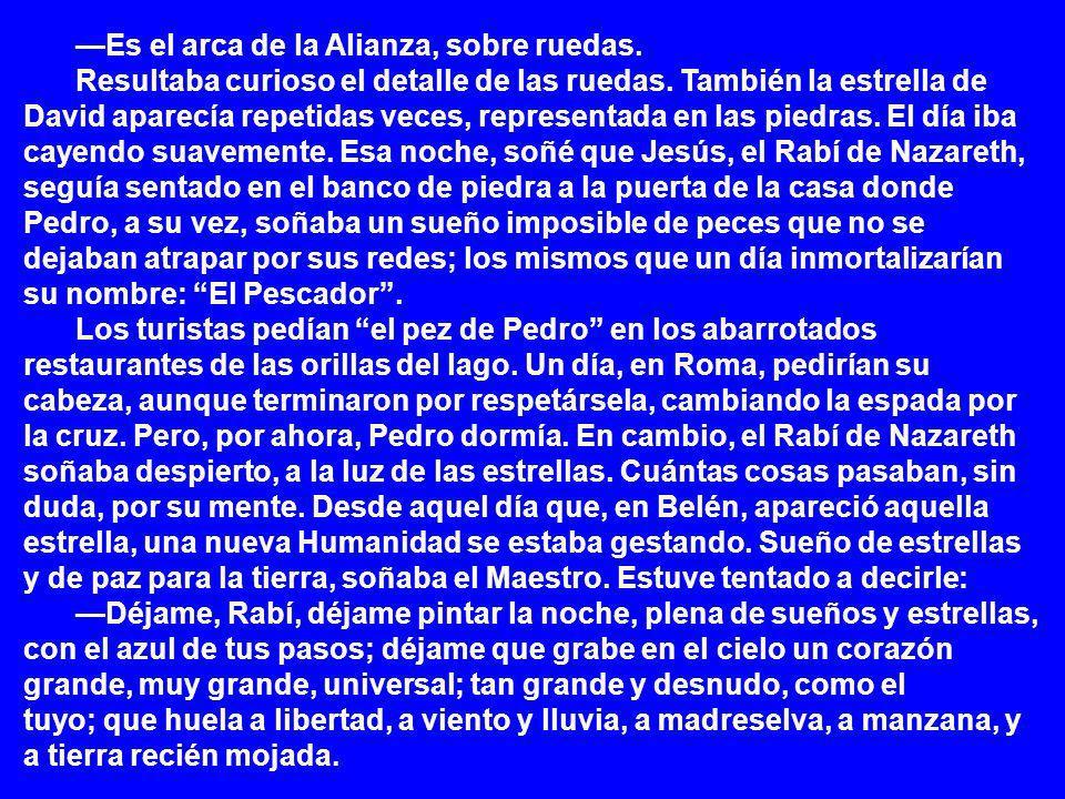 —Es el arca de la Alianza, sobre ruedas.