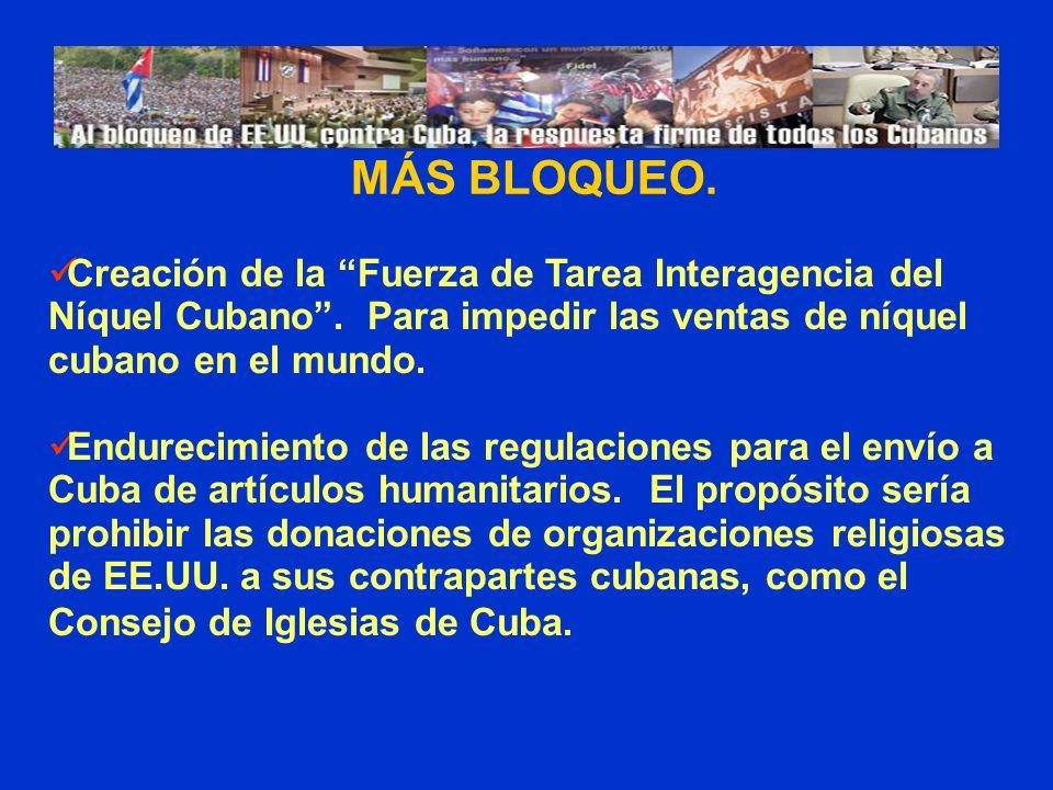 MÁS BLOQUEO. Creación de la Fuerza de Tarea Interagencia del Níquel Cubano . Para impedir las ventas de níquel cubano en el mundo.