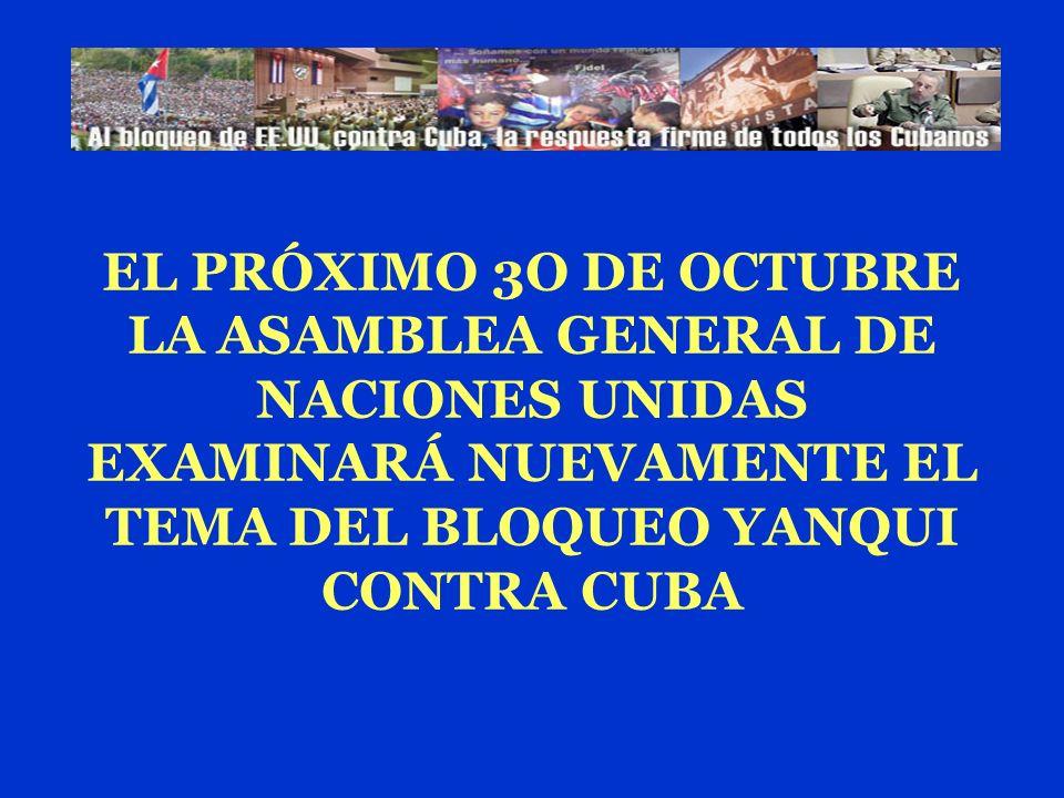 EL PRÓXIMO 3O DE OCTUBRE LA ASAMBLEA GENERAL DE NACIONES UNIDAS EXAMINARÁ NUEVAMENTE EL TEMA DEL BLOQUEO YANQUI CONTRA CUBA