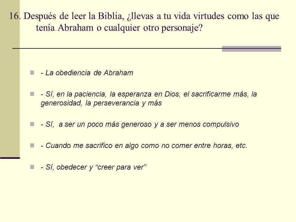 16. Después de leer la Biblia, ¿llevas a tu vida virtudes como las que tenía Abraham o cualquier otro personaje