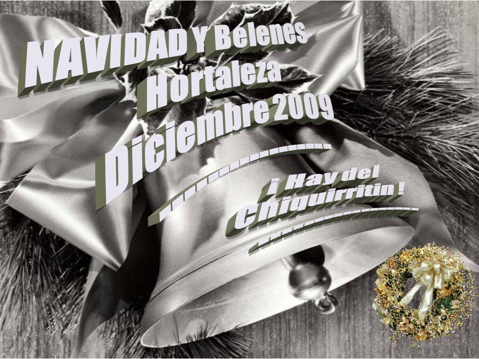 NAVIDAD Y Belenes Hortaleza. Diciembre 2009. ----------------- ¡ Hay del.