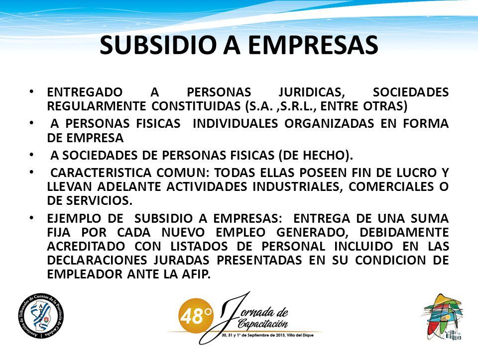 SUBSIDIO A EMPRESAS ENTREGADO A PERSONAS JURIDICAS, SOCIEDADES REGULARMENTE CONSTITUIDAS (S.A. ,S.R.L., ENTRE OTRAS)