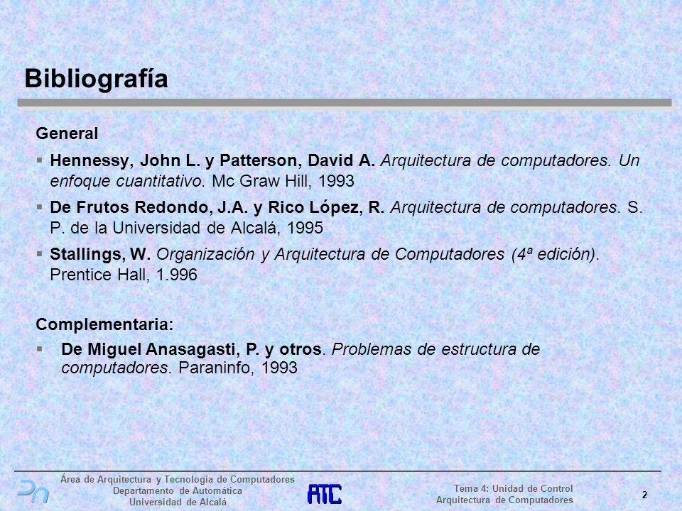 Bibliografía General. Hennessy, John L. y Patterson, David A. Arquitectura de computadores. Un enfoque cuantitativo. Mc Graw Hill, 1993.