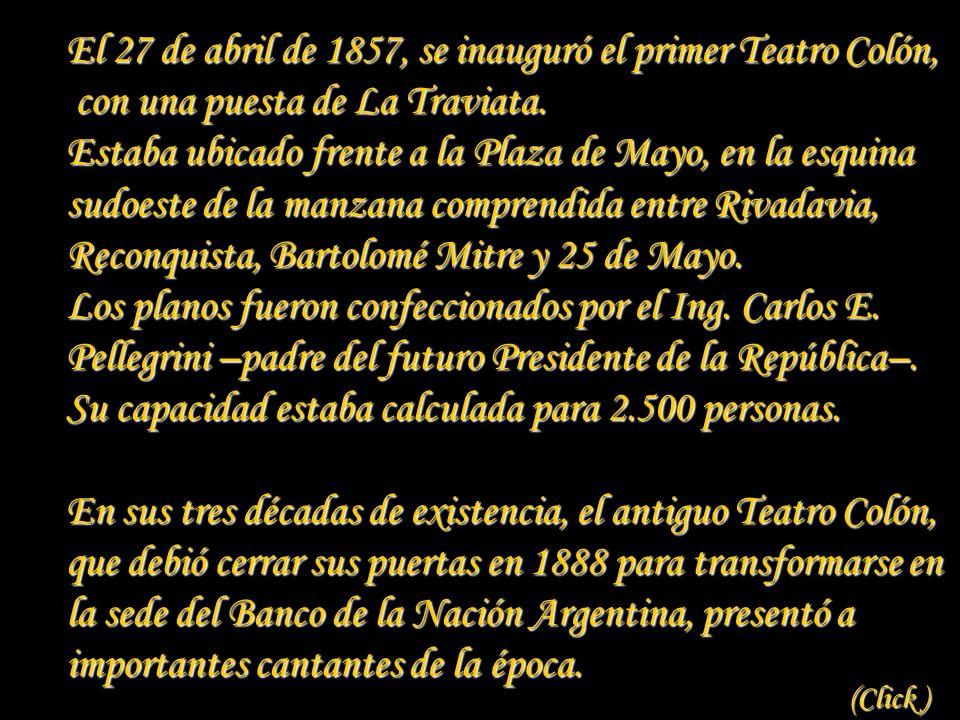El 27 de abril de 1857, se inauguró el primer Teatro Colón,