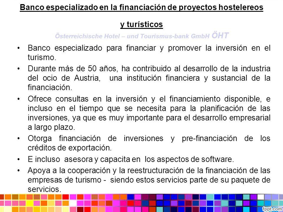 Banco especializado en la financiación de proyectos hostelereos y turísticos Österreichische Hotel – und Tourismus-bank GmbH ÖHT