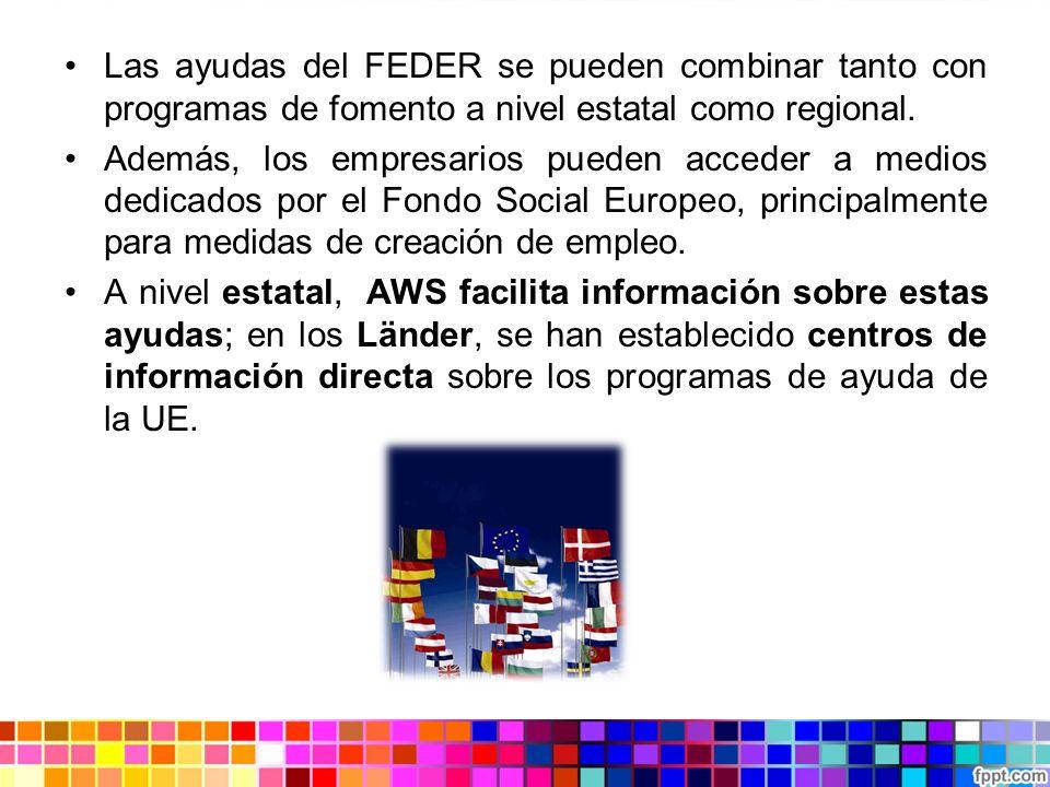 Las ayudas del FEDER se pueden combinar tanto con programas de fomento a nivel estatal como regional.