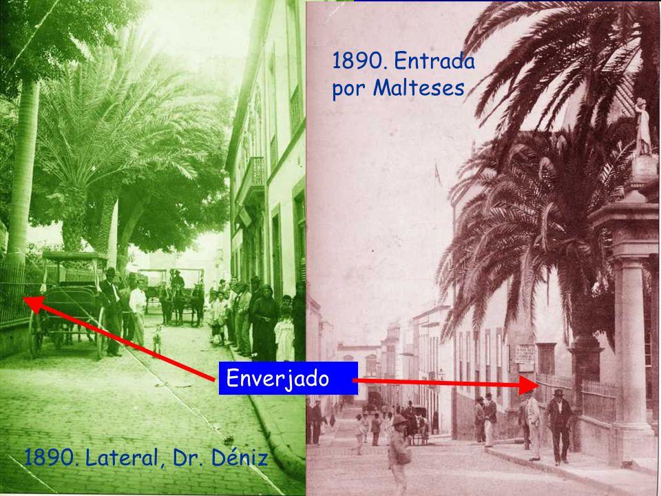 1890. Entrada por Malteses Enverjado 1890. Lateral, Dr. Déniz