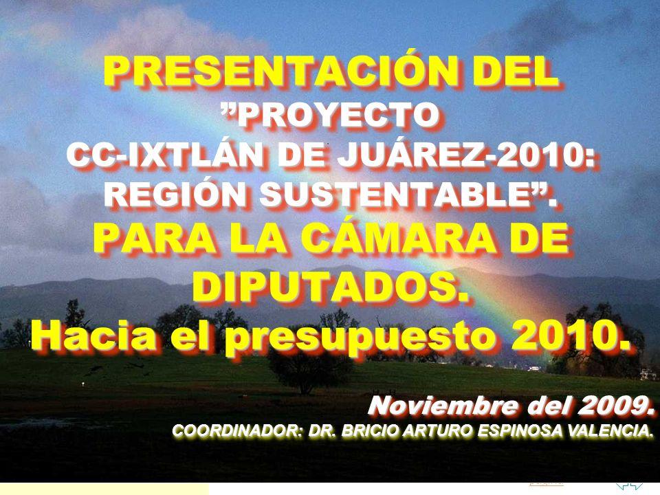 PRESENTACIÓN DEL PROYECTO CC-IXTLÁN DE JUÁREZ-2010: REGIÓN SUSTENTABLE . PARA LA CÁMARA DE DIPUTADOS. Hacia el presupuesto 2010.