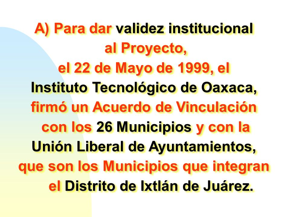 A) Para dar validez institucional al Proyecto,