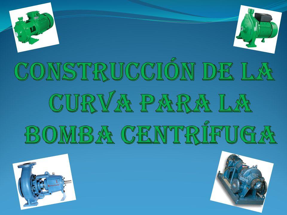 CONSTRUCCIÓN DE LA CURVA PARA LA BOMBA CENTRÍFUGA