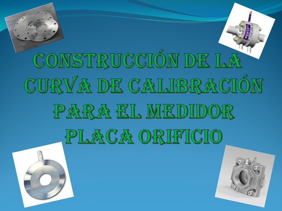 CONSTRUCCIÓN DE LA CURVA de calibración para el medidor placa orificio