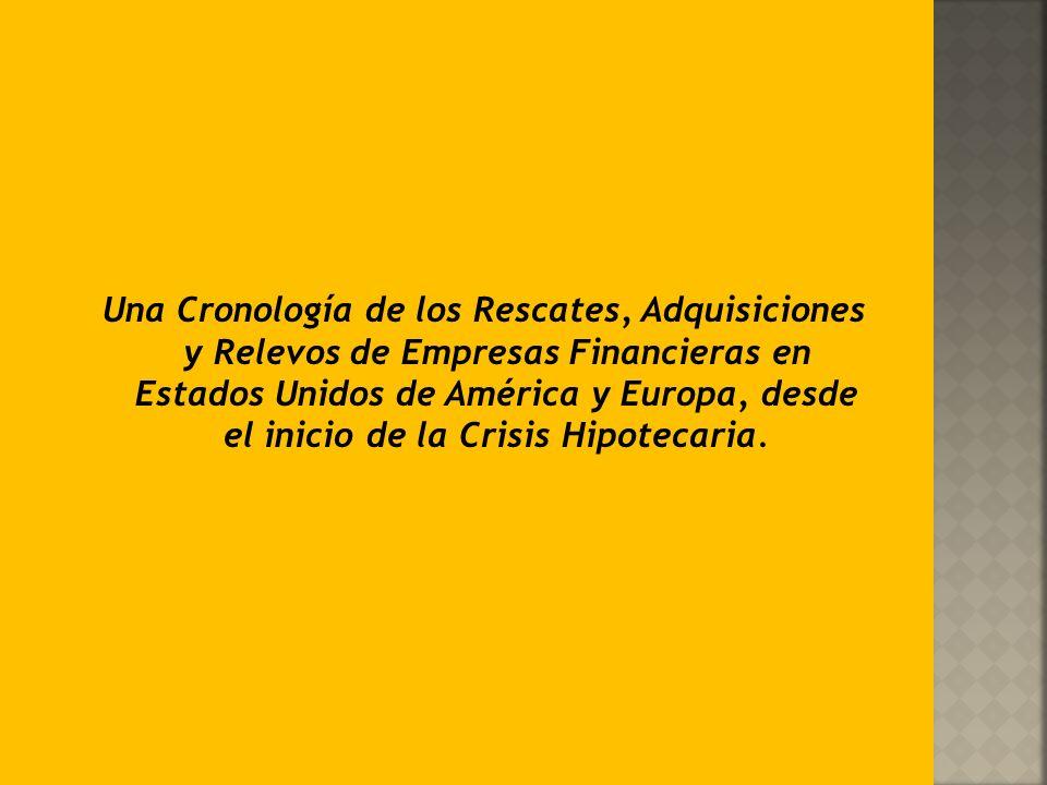 Una Cronología de los Rescates, Adquisiciones y Relevos de Empresas Financieras en Estados Unidos de América y Europa, desde el inicio de la Crisis Hipotecaria.