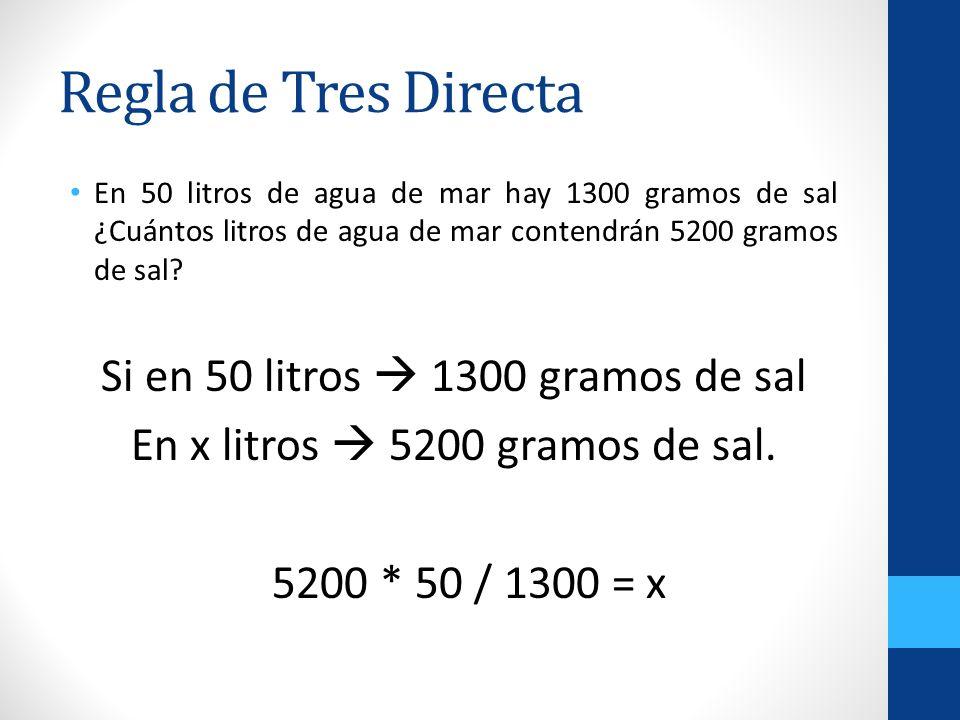Regla de Tres Directa Si en 50 litros  1300 gramos de sal