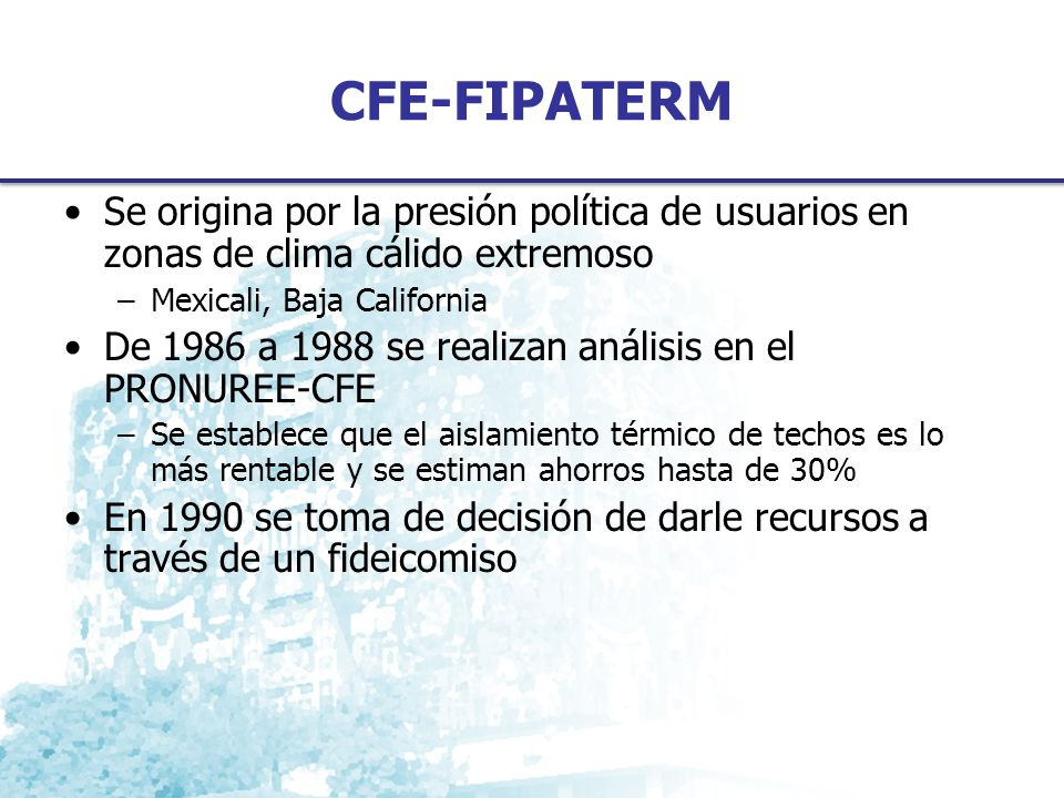 CFE-FIPATERM Se origina por la presión política de usuarios en zonas de clima cálido extremoso. Mexicali, Baja California.