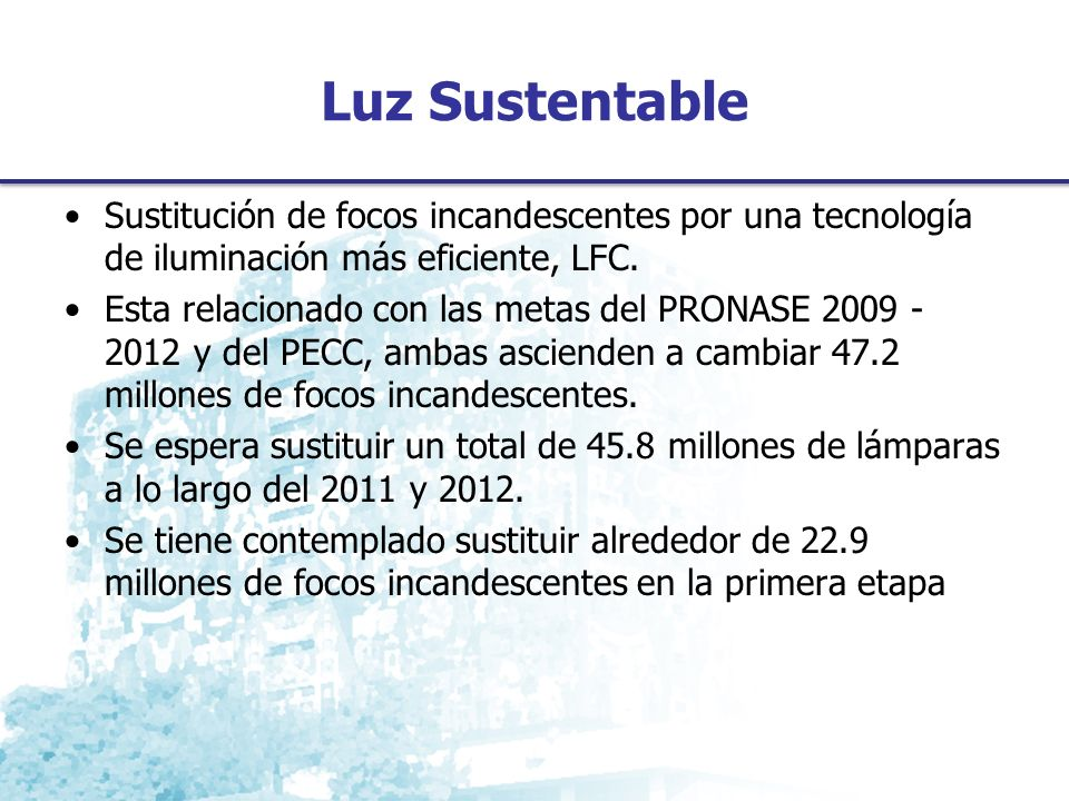 Luz Sustentable Sustitución de focos incandescentes por una tecnología de iluminación más eficiente, LFC.