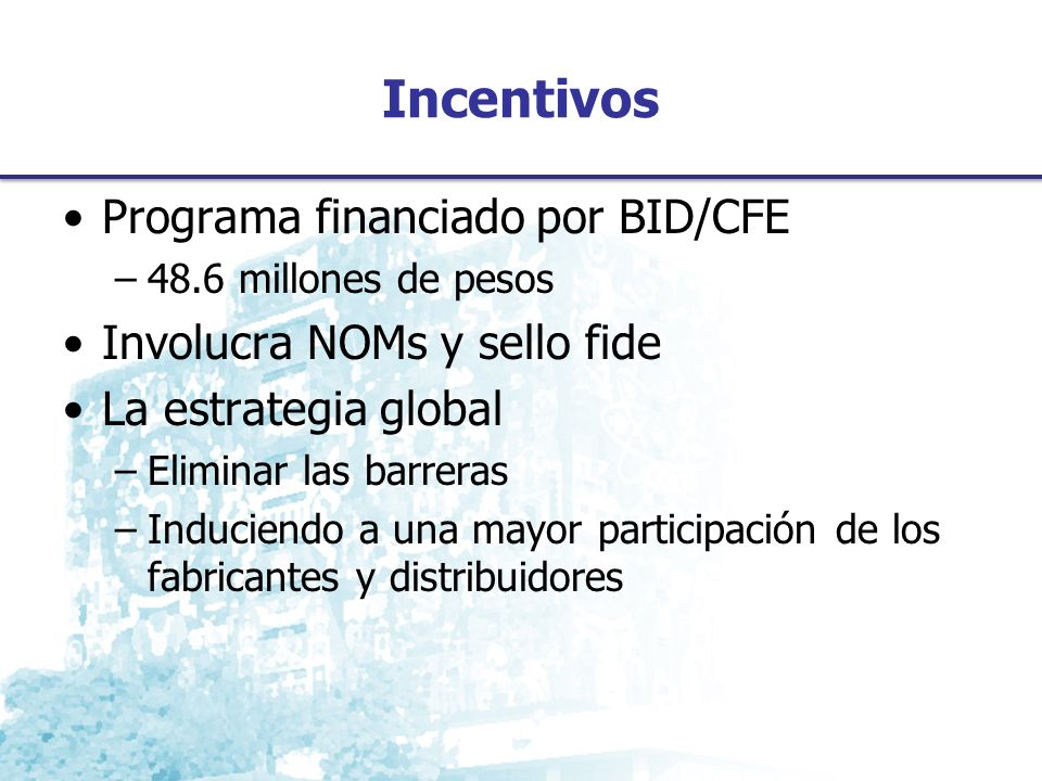Incentivos Programa financiado por BID/CFE Involucra NOMs y sello fide
