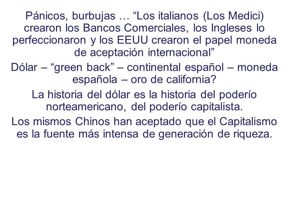 Pánicos, burbujas … Los italianos (Los Medici) crearon los Bancos Comerciales, los Ingleses lo perfeccionaron y los EEUU crearon el papel moneda de aceptación internacional