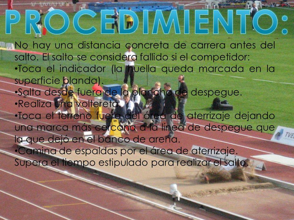 PROCEDIMIENTO: No hay una distancia concreta de carrera antes del salto. El salto se considera fallido si el competidor: