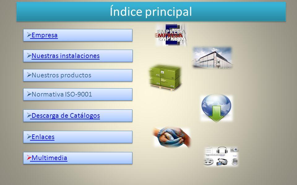 Índice principal Empresa Nuestras instalaciones Nuestros productos