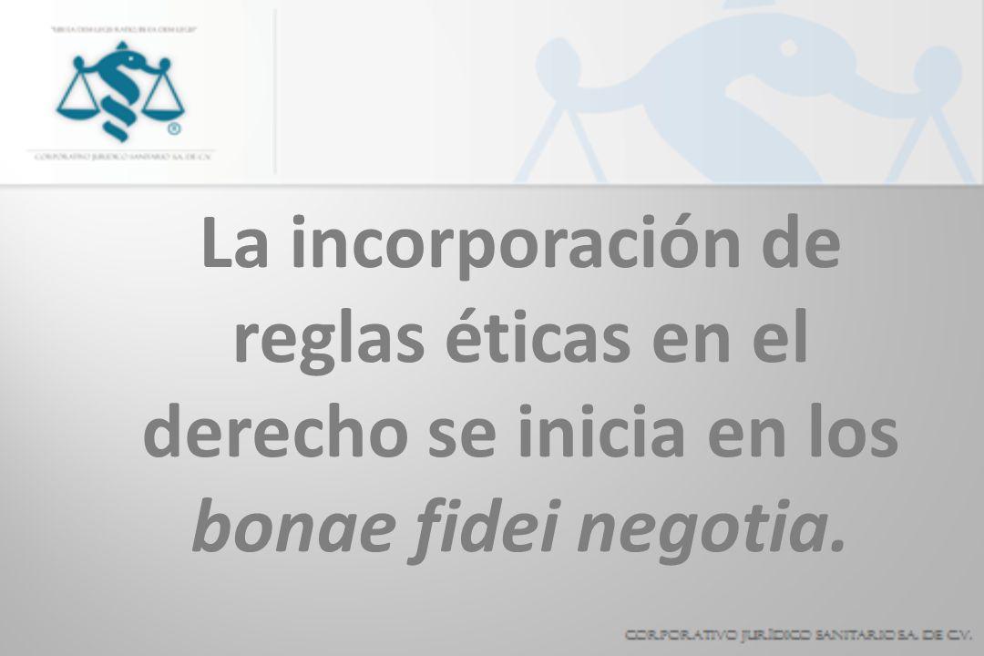 La incorporación de reglas éticas en el derecho se inicia en los bonae fidei negotia.