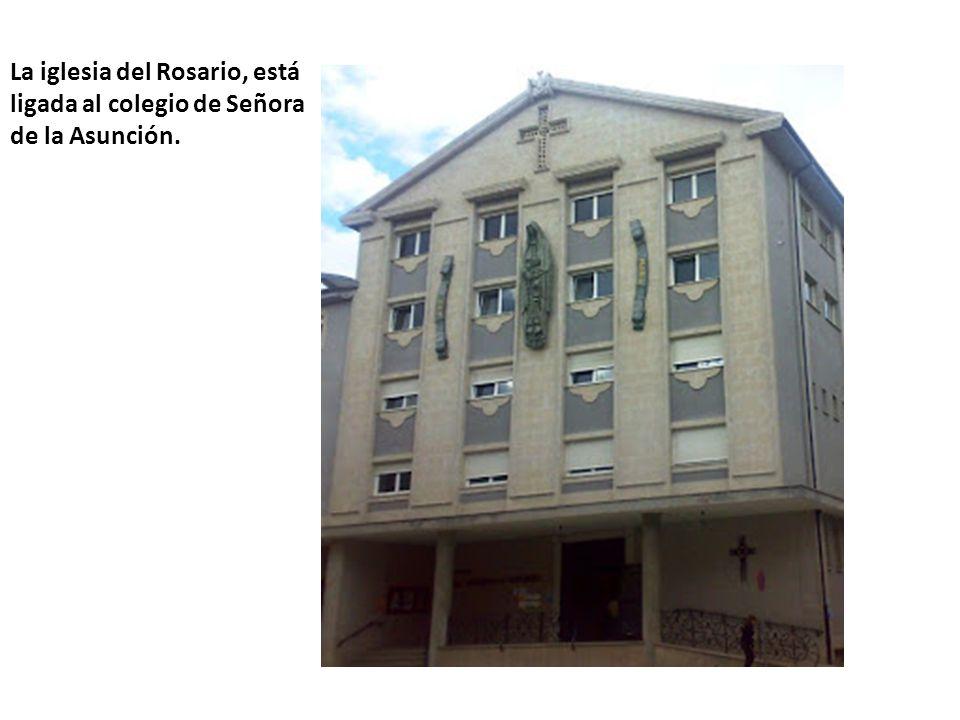 La iglesia del Rosario, está ligada al colegio de Señora de la Asunción.