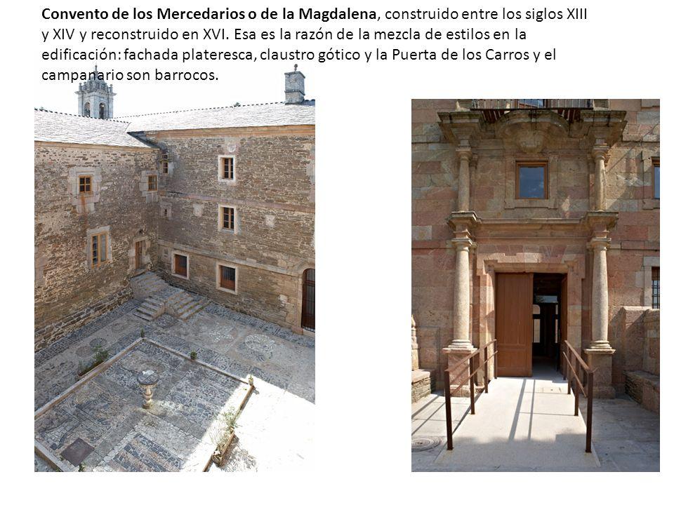 Convento de los Mercedarios o de la Magdalena, construido entre los siglos XIII y XIV y reconstruido en XVI.