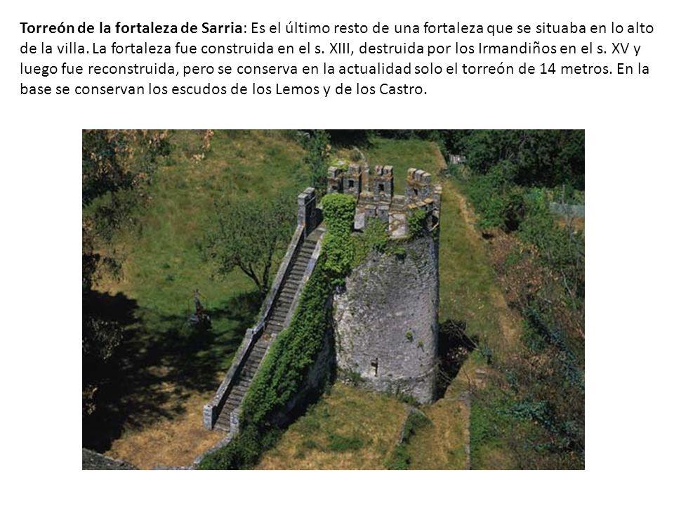 Torreón de la fortaleza de Sarria: Es el último resto de una fortaleza que se situaba en lo alto de la villa.