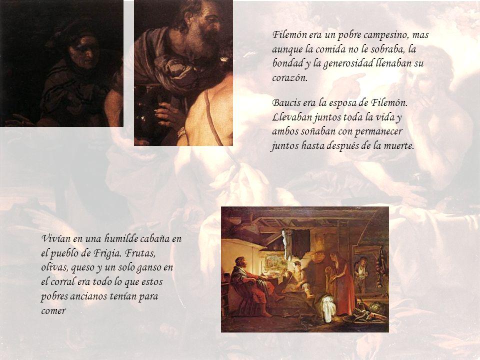Filemón era un pobre campesino, mas aunque la comida no le sobraba, la bondad y la generosidad llenaban su corazón.