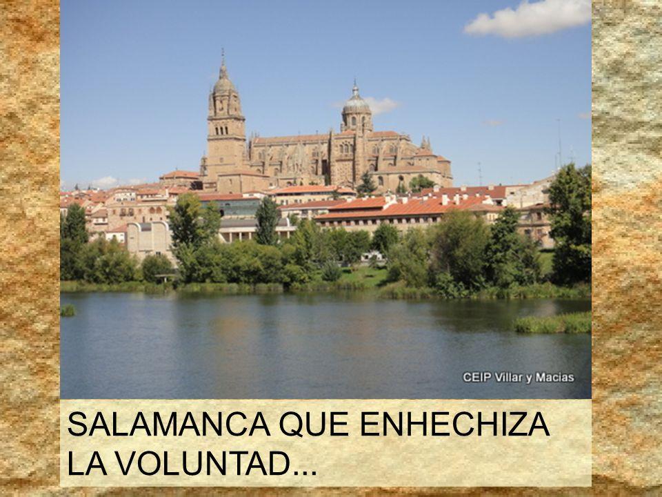 SALAMANCA QUE ENHECHIZA LA VOLUNTAD...