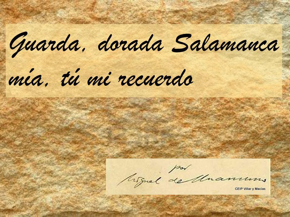 Guarda, dorada Salamanca mía, tú mi recuerdo