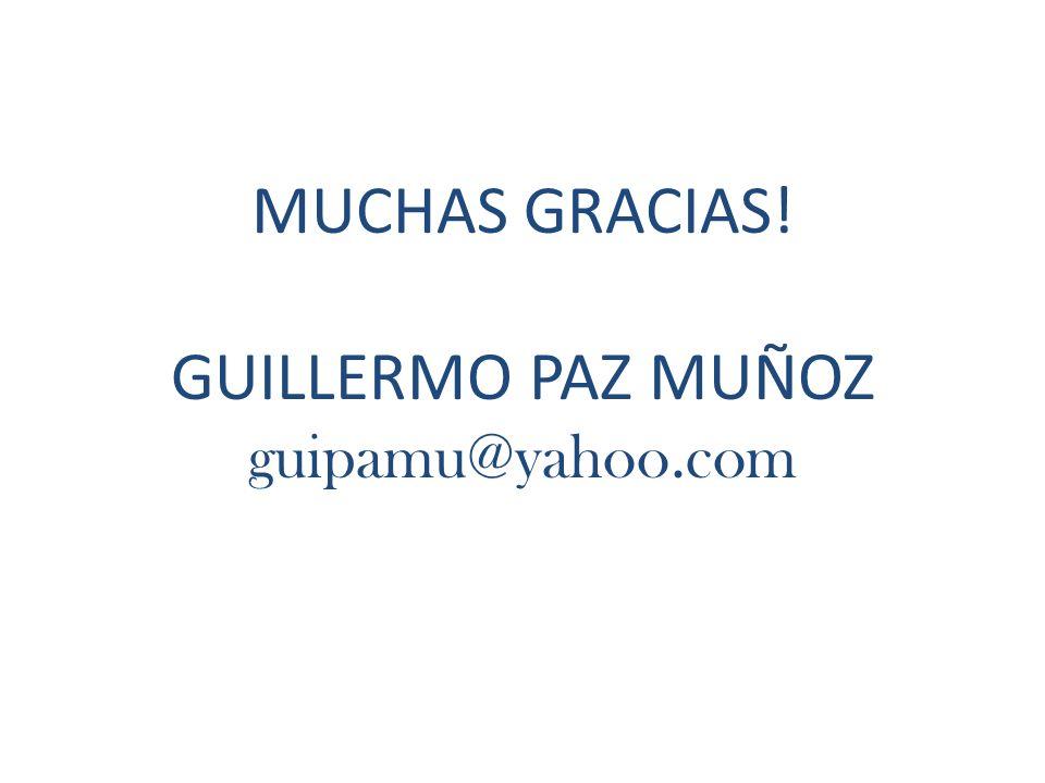 MUCHAS GRACIAS! GUILLERMO PAZ MUÑOZ guipamu@yahoo.com