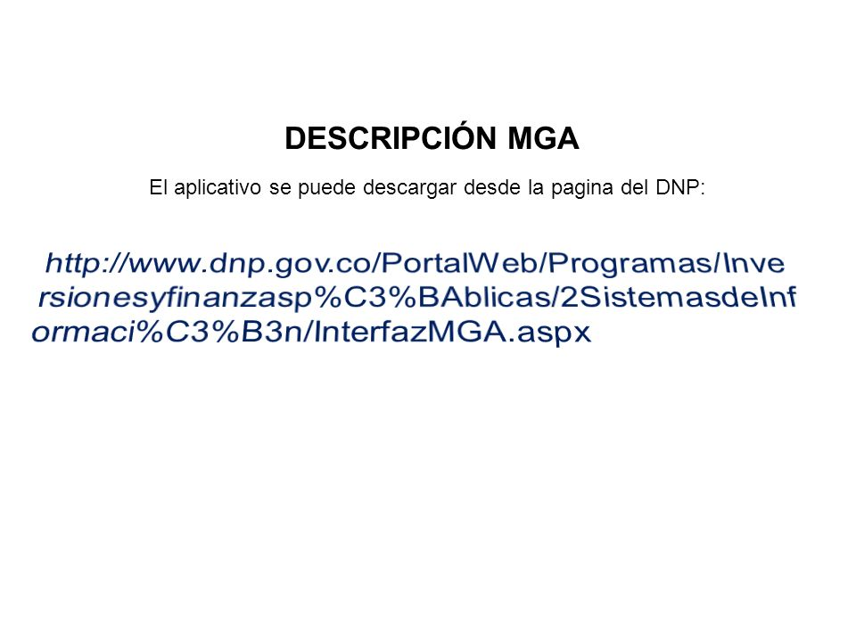 DESCRIPCIÓN MGAhttp://www.dnp.gov.co/PortalWeb/Programas/Inversionesyfinanzasp%C3%BAblicas/2SistemasdeInformaci%C3%B3n/InterfazMGA.aspx.