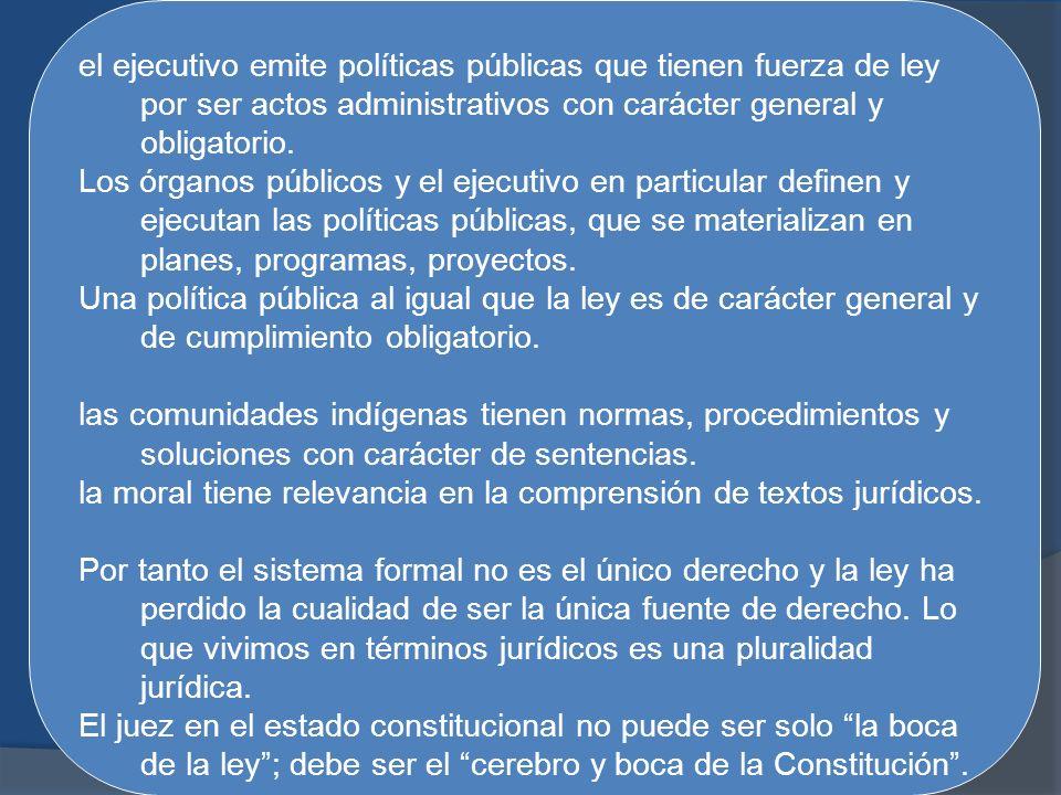 el ejecutivo emite políticas públicas que tienen fuerza de ley por ser actos administrativos con carácter general y obligatorio.
