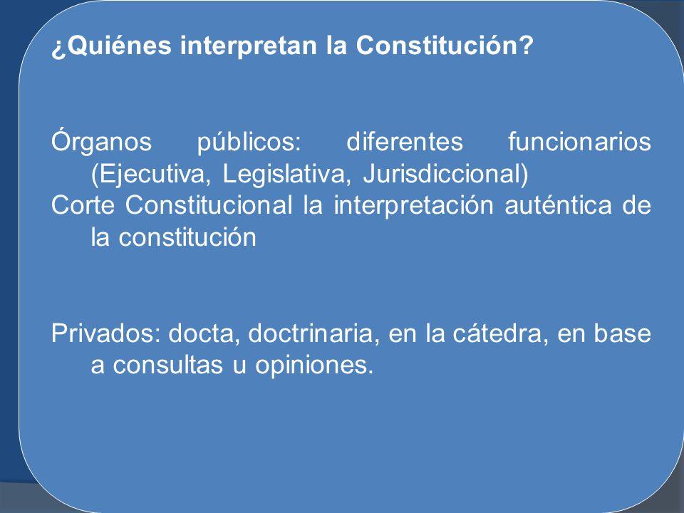 ¿Quiénes interpretan la Constitución
