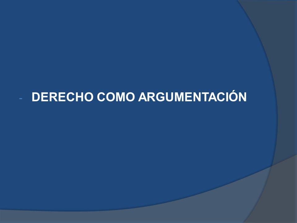 DERECHO COMO ARGUMENTACIÓN